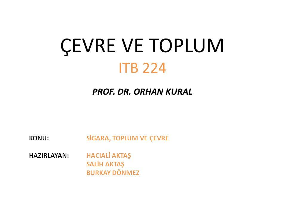 ÇEVRE VE TOPLUM ITB 224 PROF. DR. ORHAN KURAL