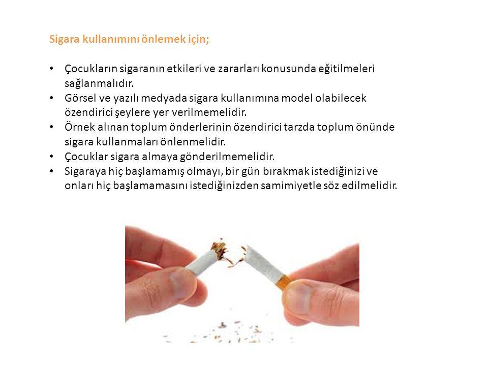 Sigara kullanımını önlemek için;