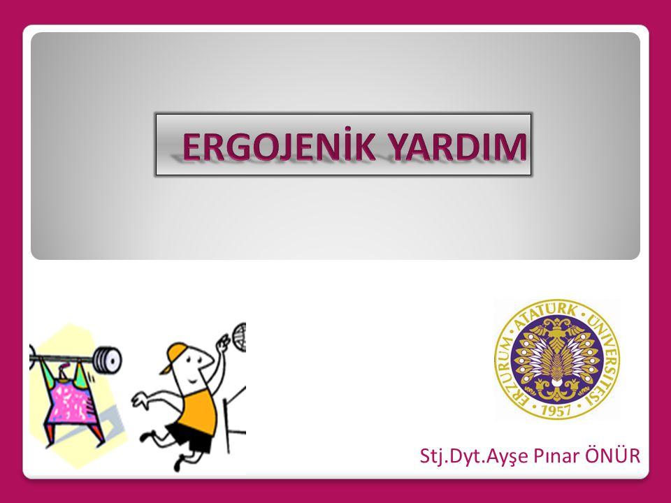 ERGOJENİK YARDIM Stj.Dyt.Ayşe Pınar ÖNÜR