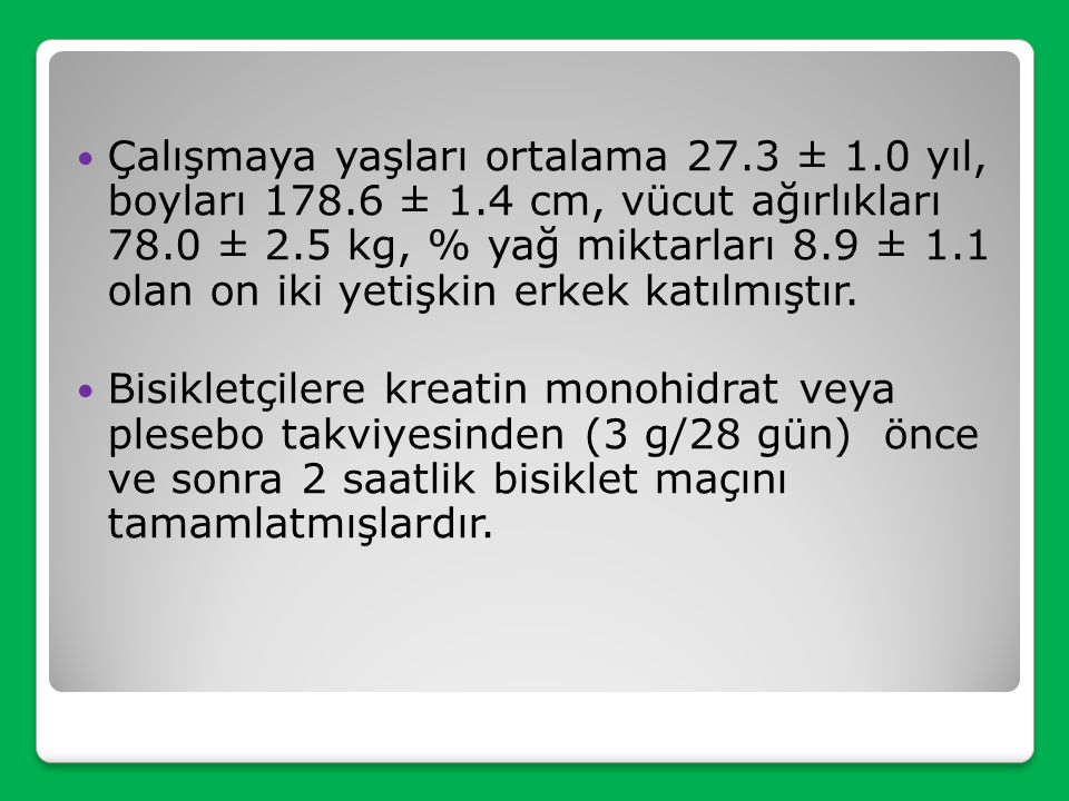 Çalışmaya yaşları ortalama 27. 3 ± 1. 0 yıl, boyları 178. 6 ± 1