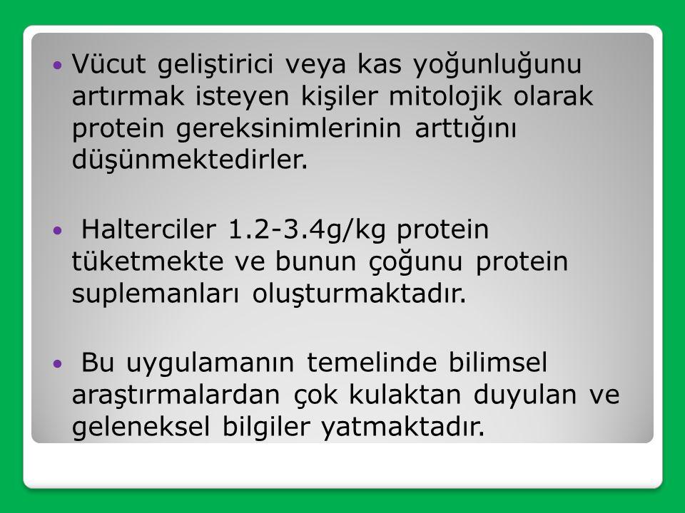 Vücut geliştirici veya kas yoğunluğunu artırmak isteyen kişiler mitolojik olarak protein gereksinimlerinin arttığını düşünmektedirler.