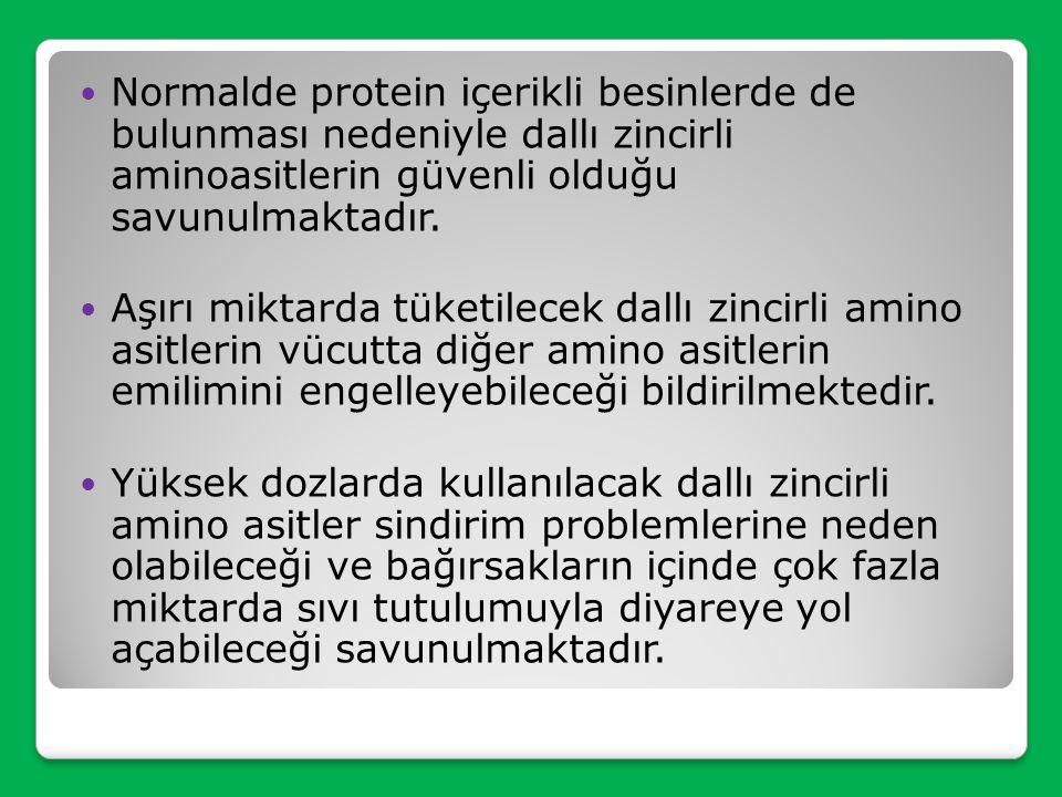 Normalde protein içerikli besinlerde de bulunması nedeniyle dallı zincirli aminoasitlerin güvenli olduğu savunulmaktadır.