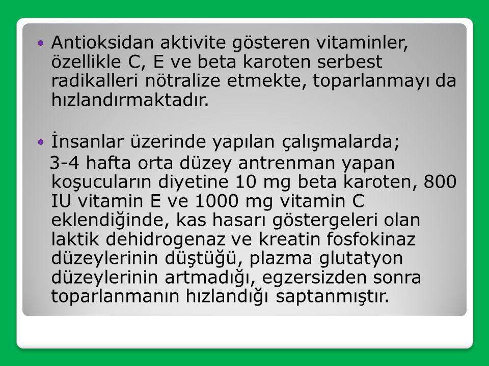 Antioksidan aktivite gösteren vitaminler, özellikle C, E ve beta karoten serbest radikalleri nötralize etmekte, toparlanmayı da hızlandırmaktadır.