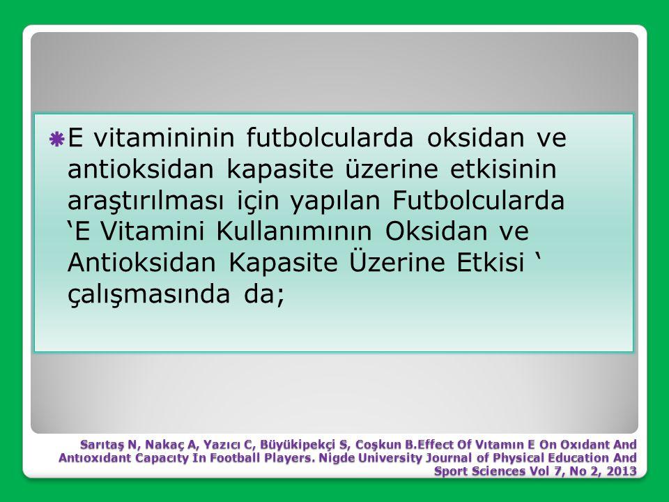 E vitamininin futbolcularda oksidan ve antioksidan kapasite üzerine etkisinin araştırılması için yapılan Futbolcularda 'E Vitamini Kullanımının Oksidan ve Antioksidan Kapasite Üzerine Etkisi ' çalışmasında da;