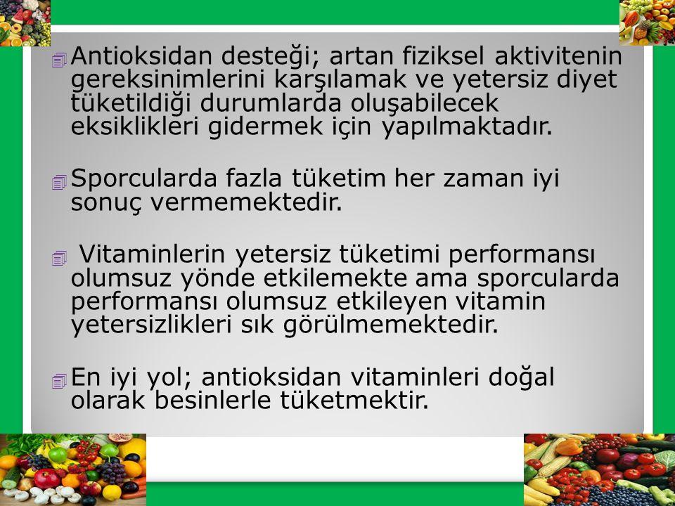Antioksidan desteği; artan fiziksel aktivitenin gereksinimlerini karşılamak ve yetersiz diyet tüketildiği durumlarda oluşabilecek eksiklikleri gidermek için yapılmaktadır.