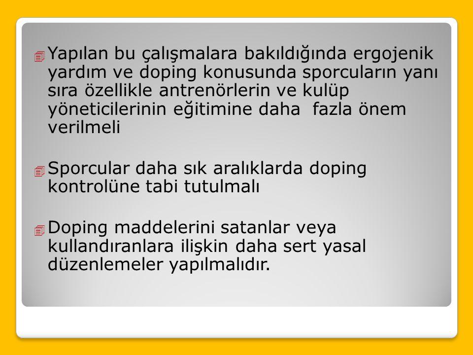 Yapılan bu çalışmalara bakıldığında ergojenik yardım ve doping konusunda sporcuların yanı sıra özellikle antrenörlerin ve kulüp yöneticilerinin eğitimine daha fazla önem verilmeli