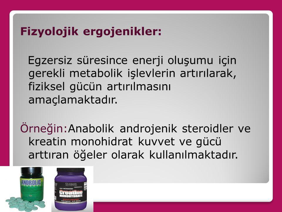 Fizyolojik ergojenikler: Egzersiz süresince enerji oluşumu için gerekli metabolik işlevlerin artırılarak, fiziksel gücün artırılmasını amaçlamaktadır.