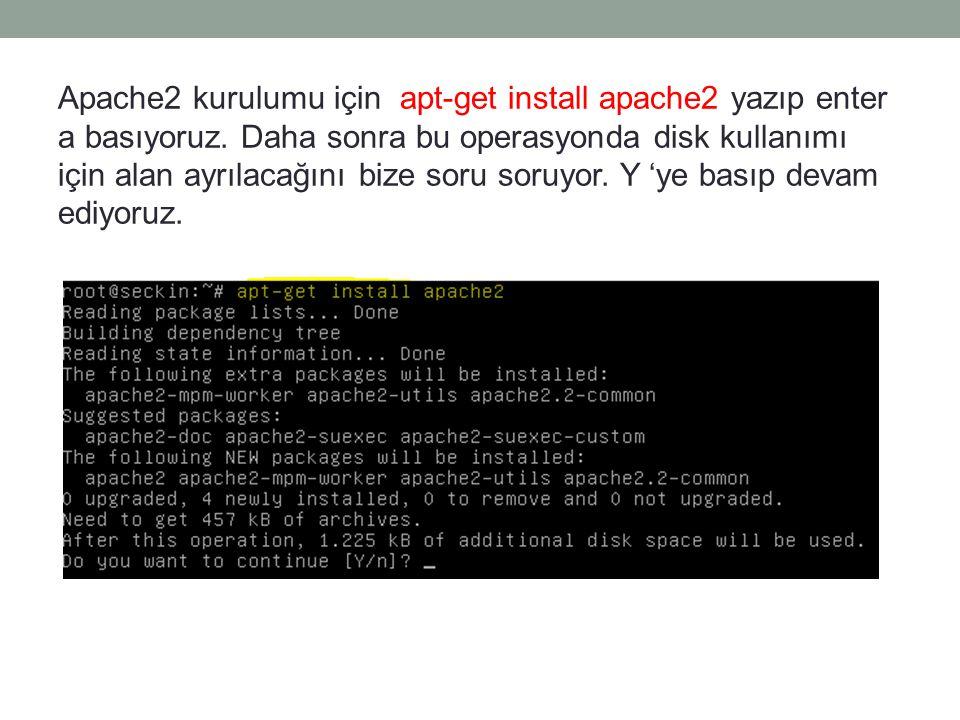 Apache2 kurulumu için apt-get install apache2 yazıp enter a basıyoruz