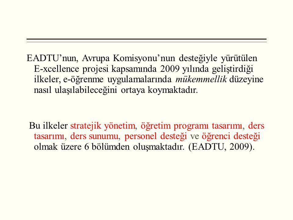 EADTU'nun, Avrupa Komisyonu'nun desteğiyle yürütülen E-xcellence projesi kapsamında 2009 yılında geliştirdiği ilkeler, e-öğrenme uygulamalarında mükemmellik düzeyine nasıl ulaşılabileceğini ortaya koymaktadır.
