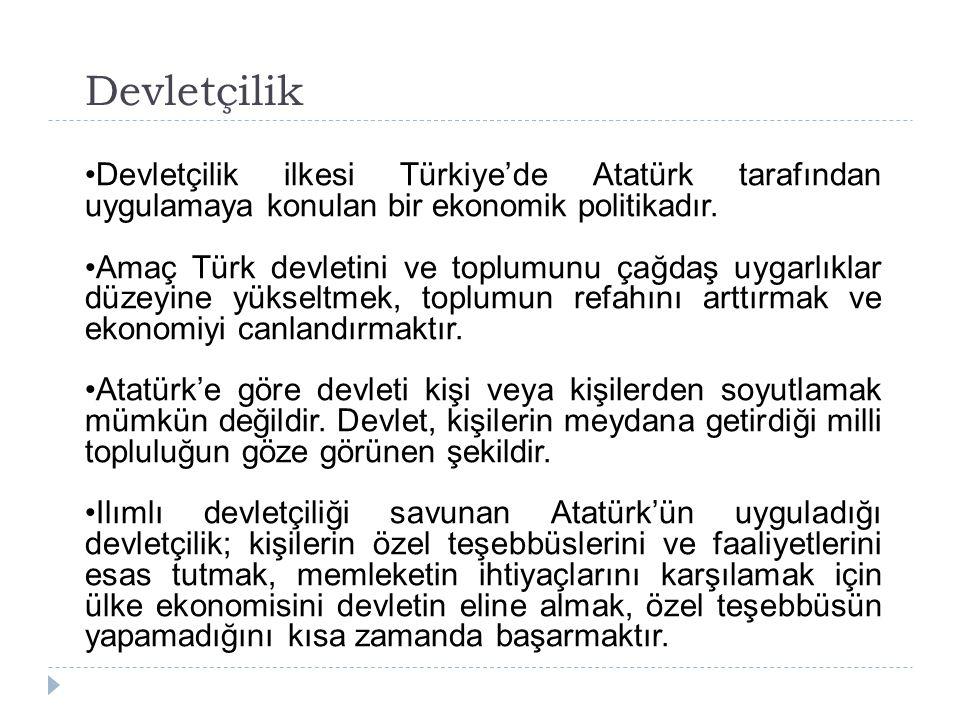 Devletçilik Devletçilik ilkesi Türkiye'de Atatürk tarafından uygulamaya konulan bir ekonomik politikadır.