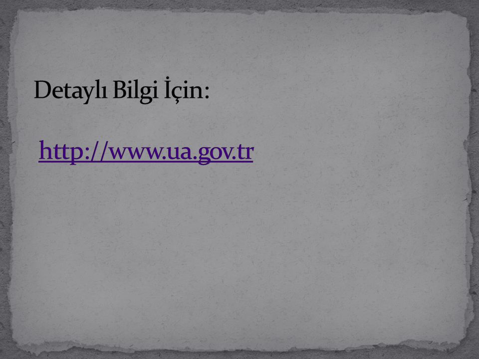 Detaylı Bilgi İçin: http://www.ua.gov.tr