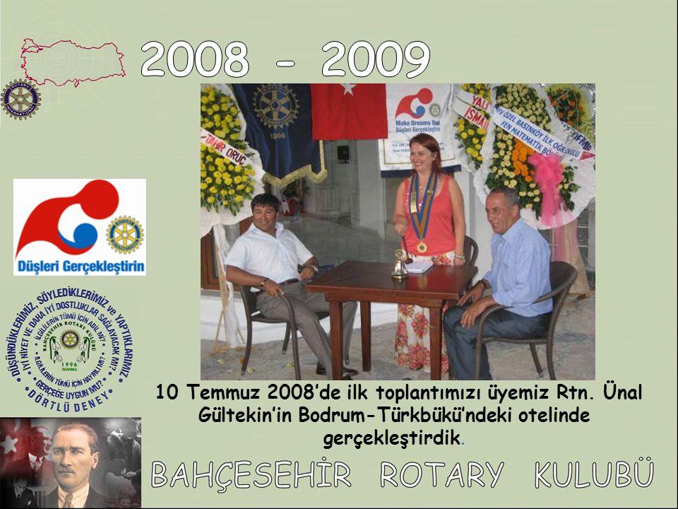 2008 - 2009 10 Temmuz 2008'de ilk toplantımızı üyemiz Rtn.