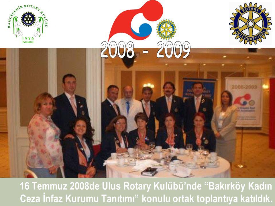 2008 - 2009 16 Temmuz 2008de Ulus Rotary Kulübü'nde Bakırköy Kadın Ceza İnfaz Kurumu Tanıtımı konulu ortak toplantıya katıldık.
