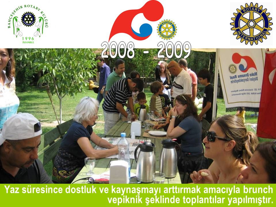 2008 - 2009 Yaz süresince dostluk ve kaynaşmayı arttırmak amacıyla brunch vepiknik şeklinde toplantılar yapılmıştır.