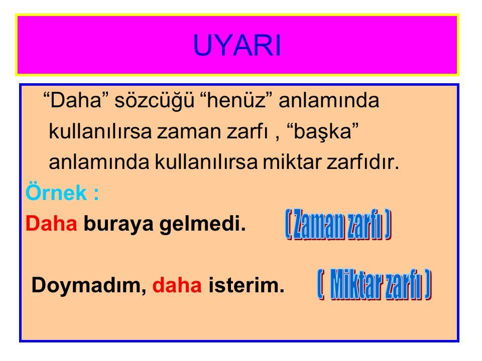 UYARI ( Zaman zarfı ) ( Miktar zarfı )