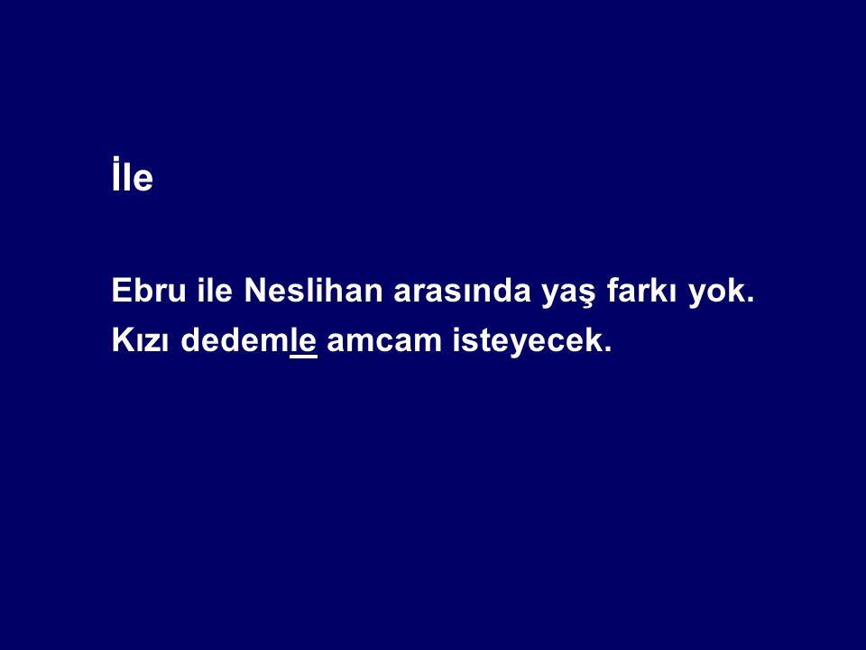 Ebru ile Neslihan arasında yaş farkı yok.