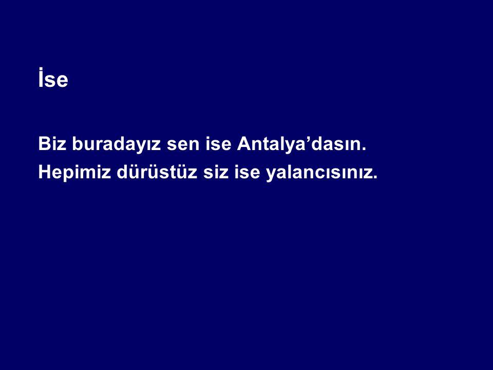 Biz buradayız sen ise Antalya'dasın.