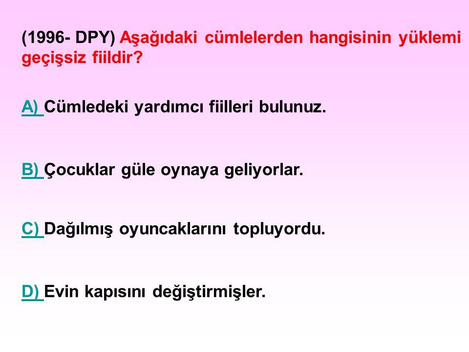 (1996- DPY) Aşağıdaki cümlelerden hangisinin yüklemi geçişsiz fiildir