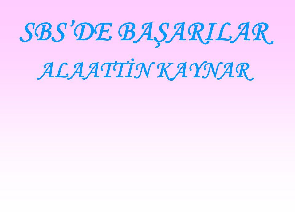SBS'DE BAŞARILAR ALAATTİN KAYNAR