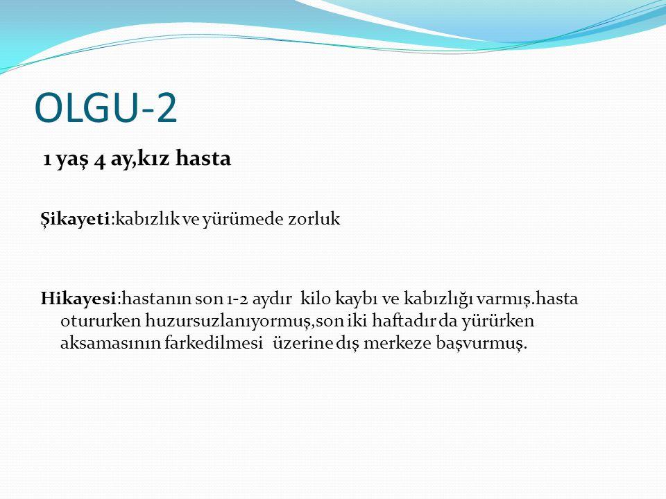OLGU-2 Şikayeti:kabızlık ve yürümede zorluk