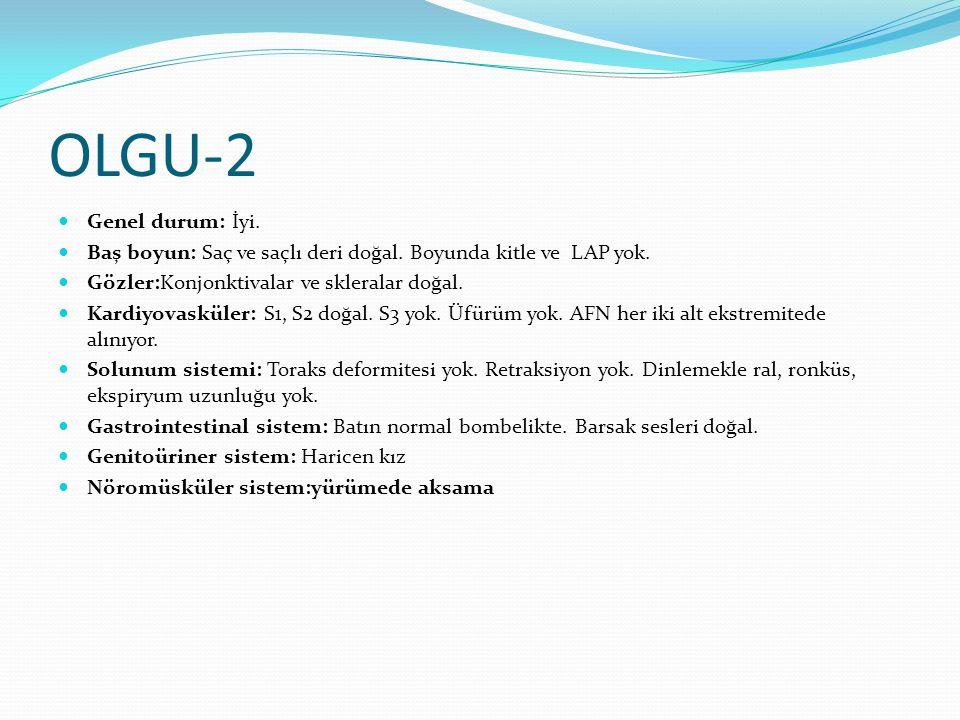 OLGU-2 Genel durum: İyi. Baş boyun: Saç ve saçlı deri doğal. Boyunda kitle ve LAP yok. Gözler:Konjonktivalar ve skleralar doğal.