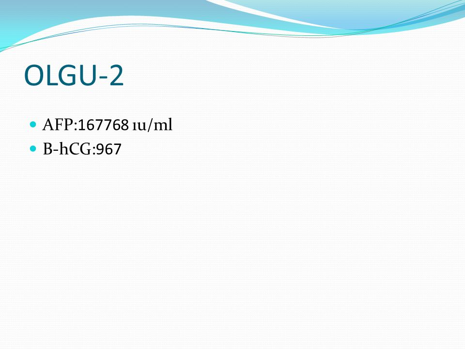 OLGU-2 AFP:167768 ıu/ml B-hCG:967
