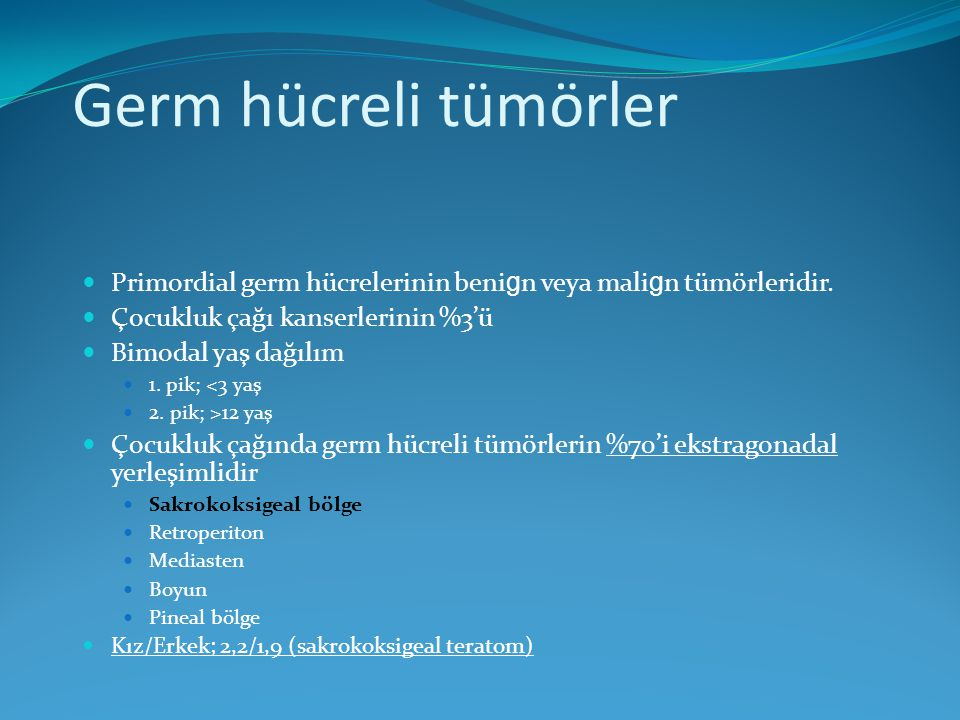 Germ hücreli tümörler Primordial germ hücrelerinin benign veya malign tümörleridir. Çocukluk çağı kanserlerinin %3'ü.