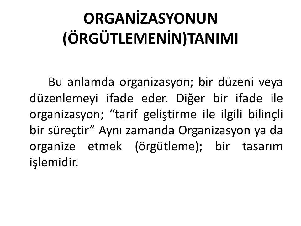 ORGANİZASYONUN (ÖRGÜTLEMENİN)TANIMI