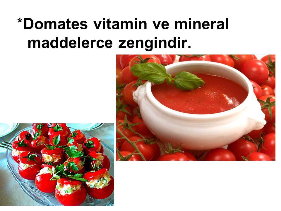 *Domates vitamin ve mineral maddelerce zengindir.