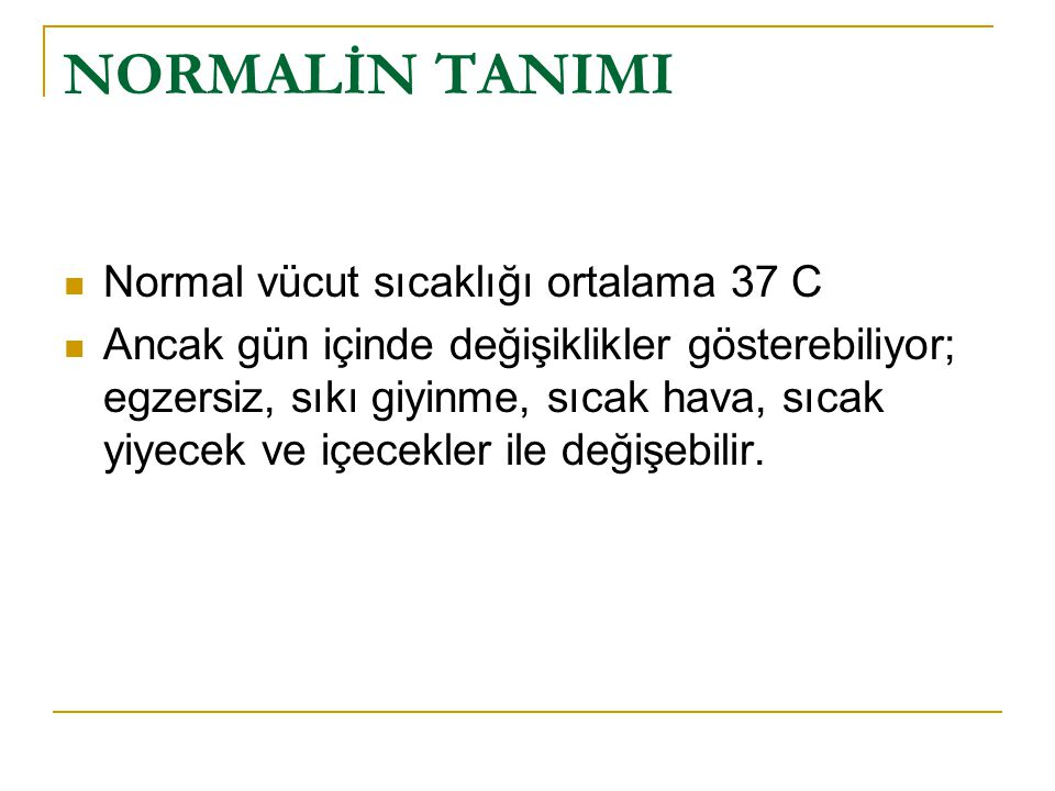 NORMALİN TANIMI Normal vücut sıcaklığı ortalama 37 C