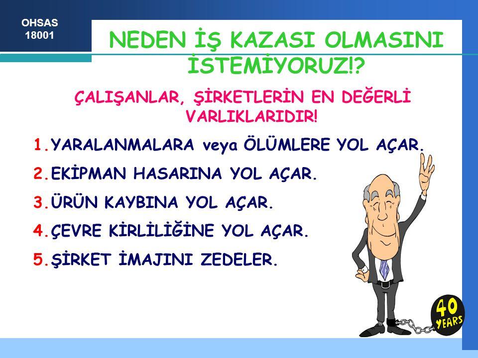 NEDEN İŞ KAZASI OLMASINI İSTEMİYORUZ!