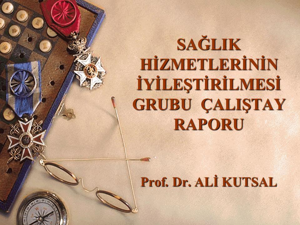 SAĞLIK HİZMETLERİNİN İYİLEŞTİRİLMESİ GRUBU ÇALIŞTAY RAPORU Prof. Dr