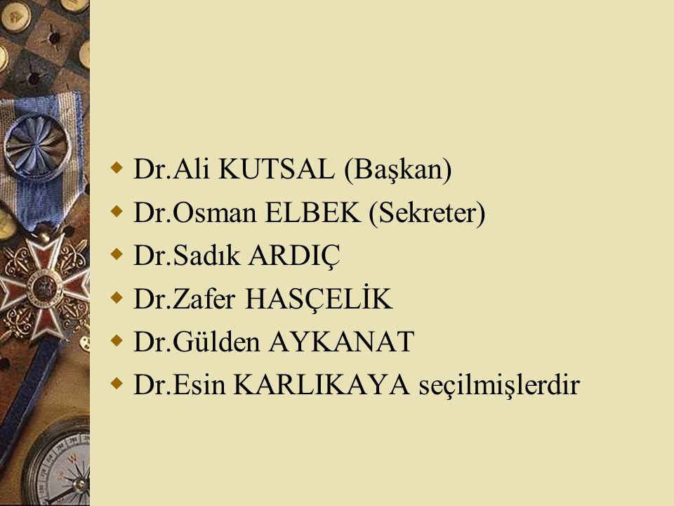 Dr.Ali KUTSAL (Başkan) Dr.Osman ELBEK (Sekreter) Dr.Sadık ARDIÇ. Dr.Zafer HASÇELİK. Dr.Gülden AYKANAT.