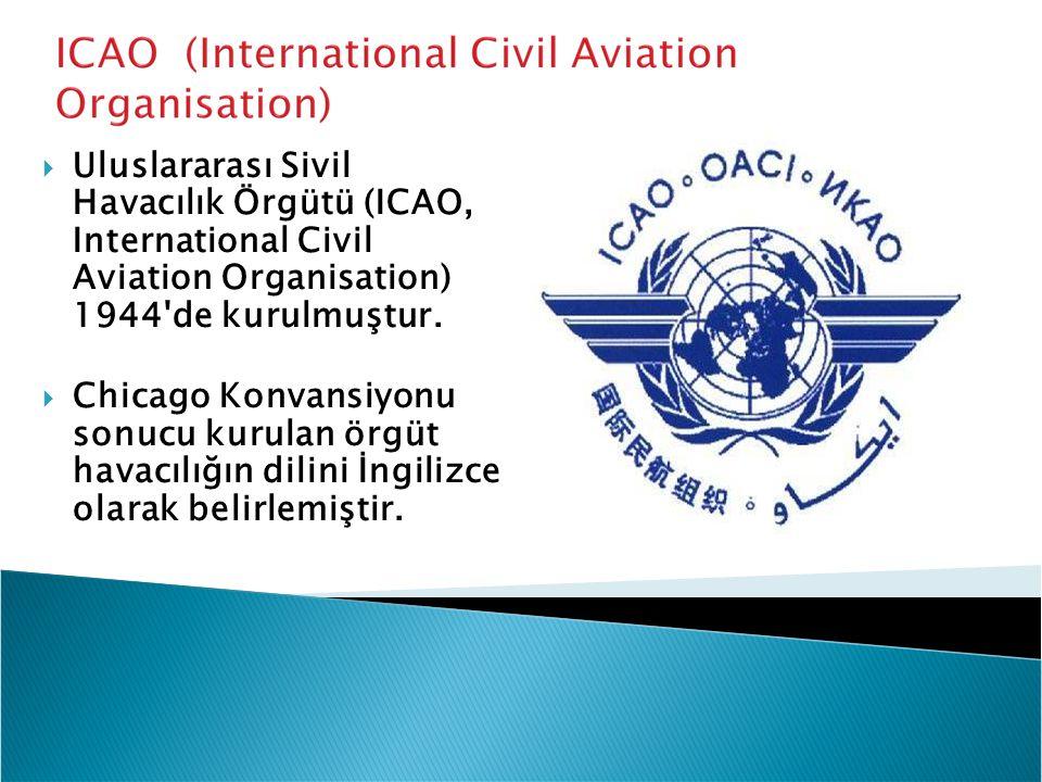Uluslararası Sivil Havacılık Örgütü (ICAO, International Civil Aviation Organisation) 1944 de kurulmuştur.