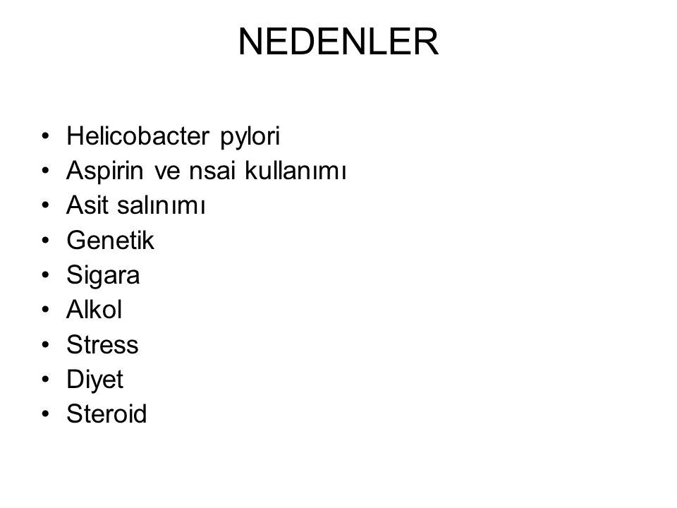 NEDENLER Helicobacter pylori Aspirin ve nsai kullanımı Asit salınımı