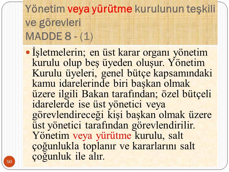 Yönetim veya yürütme kurulunun teşkili ve görevleri MADDE 8 - (1)