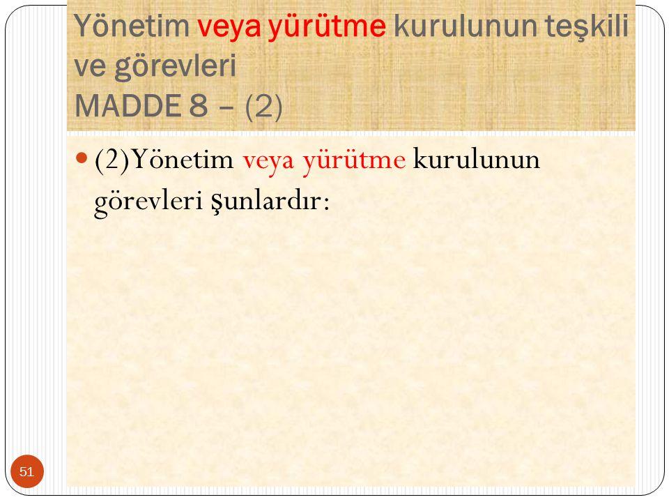 Yönetim veya yürütme kurulunun teşkili ve görevleri MADDE 8 – (2)