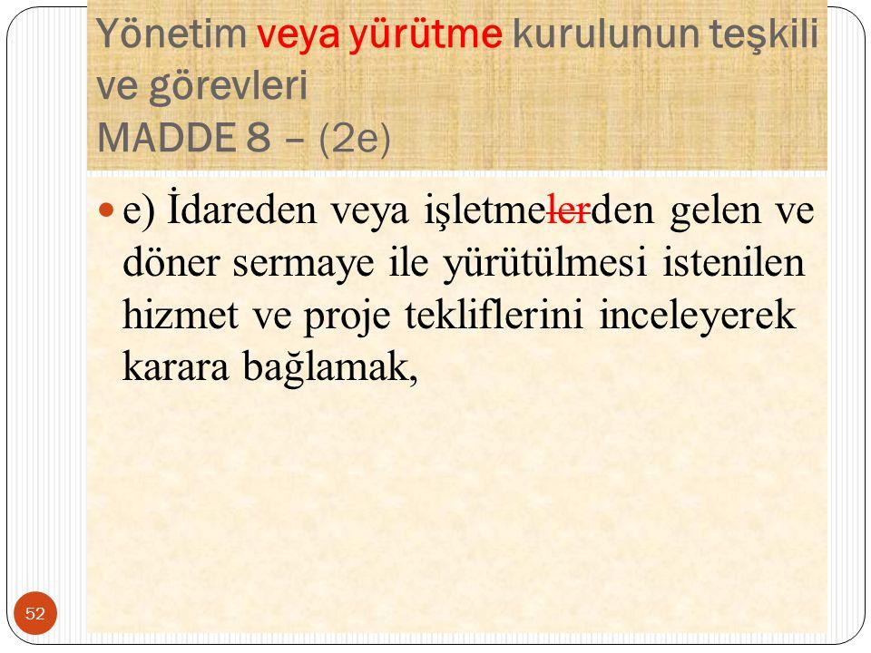 Yönetim veya yürütme kurulunun teşkili ve görevleri MADDE 8 – (2e)