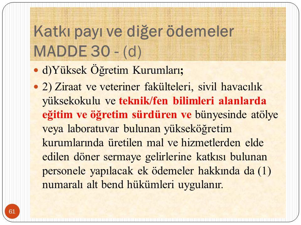 Katkı payı ve diğer ödemeler MADDE 30 - (d)