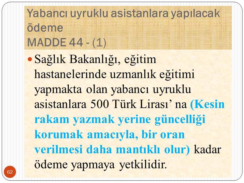Yabancı uyruklu asistanlara yapılacak ödeme MADDE 44 - (1)