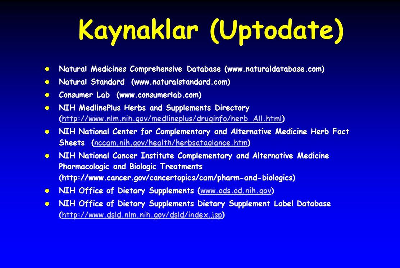 Kaynaklar (Uptodate) Natural Medicines Comprehensive Database (www.naturaldatabase.com) Natural Standard (www.naturalstandard.com)