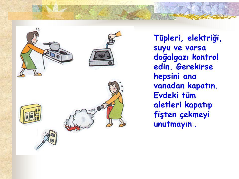 Tüpleri, elektriği, suyu ve varsa doğalgazı kontrol edin