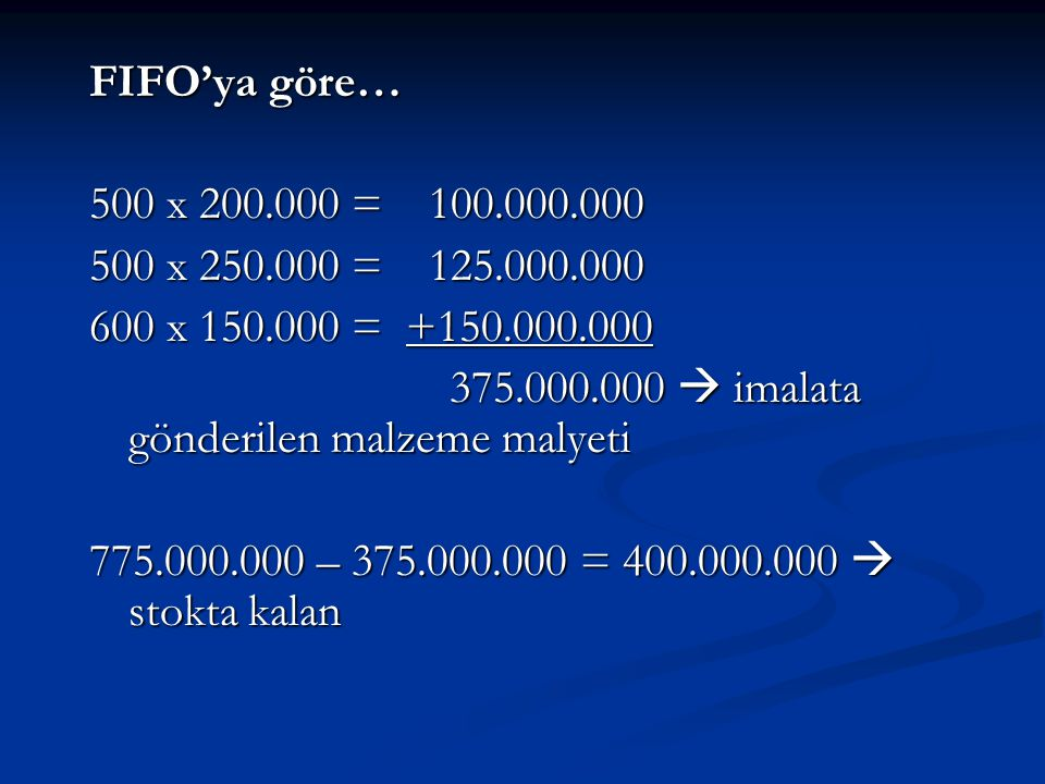 FIFO'ya göre… 500 x 200.000 = 100.000.000. 500 x 250.000 = 125.000.000. 600 x 150.000 = +150.000.000.