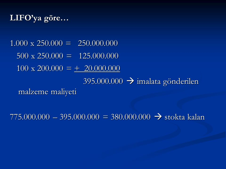 LIFO'ya göre… 1.000 x 250.000 = 250.000.000. 500 x 250.000 = 125.000.000. 100 x 200.000 = + 20.000.000.