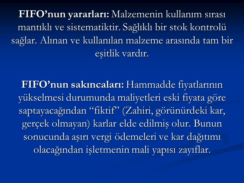 FIFO'nun yararları: Malzemenin kullanım sırası mantıklı ve sistematiktir. Sağlıklı bir stok kontrolü sağlar. Alınan ve kullanılan malzeme arasında tam bir eşitlik vardır.