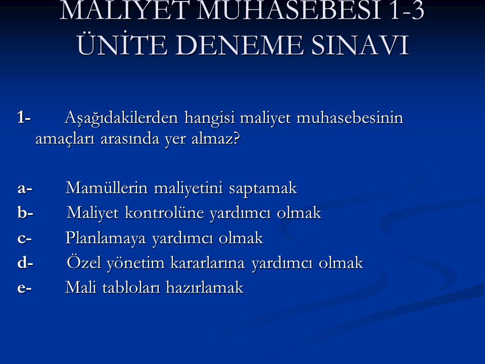 MALİYET MUHASEBESİ 1-3 ÜNİTE DENEME SINAVI