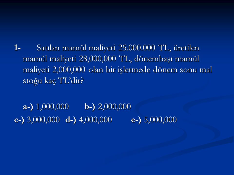 1- Satılan mamül maliyeti 25. 000
