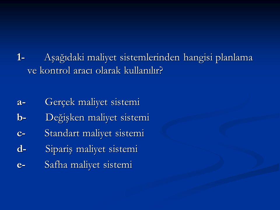 1- Aşağıdaki maliyet sistemlerinden hangisi planlama ve kontrol aracı olarak kullanılır