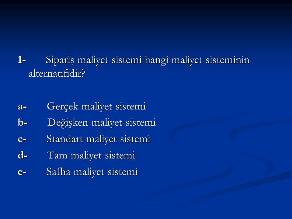 1- Sipariş maliyet sistemi hangi maliyet sisteminin alternatifidir