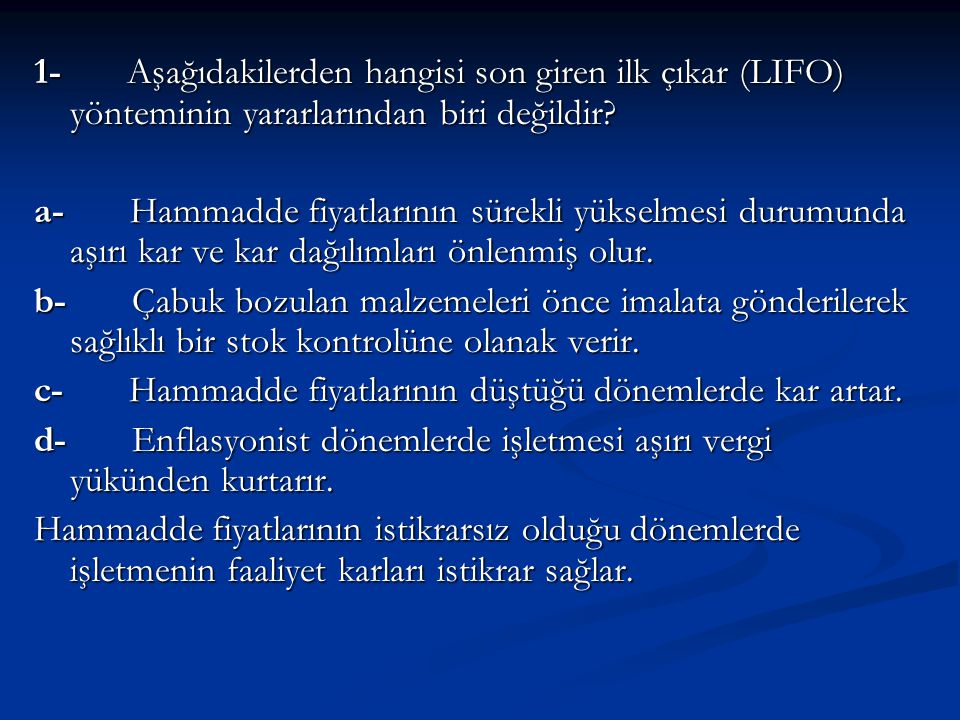 1- Aşağıdakilerden hangisi son giren ilk çıkar (LIFO) yönteminin yararlarından biri değildir